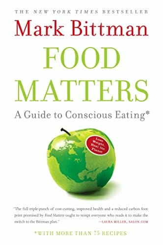 Food Matters: A Guide To Conscious Eating – Mark Bittman