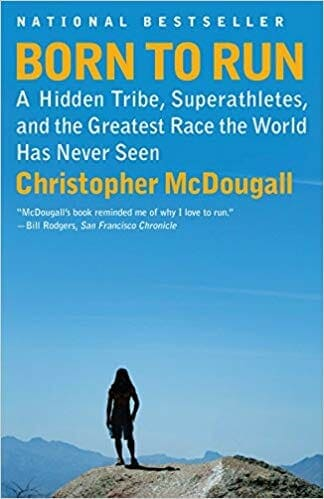 Born To Run: A Hidden Tribe, Super Athletes And the Greatest Race The World Has Never Seen – Christopher McDougall