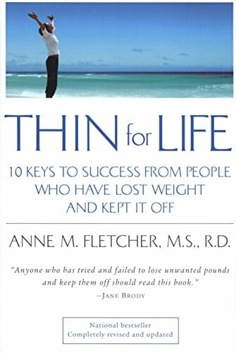 Thin For Life: 10 Keys to Success from People Who Have Lost Weight and Kept It Off – Anne Fletcher