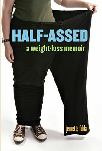 Half-Assed: A Weight-Loss Memoir – Jennette Fulda