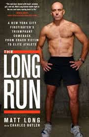 The Long Run: A New York City Firefighter's Triumphant Comeback From Crash Victim To Elite Athlete – Matt Long